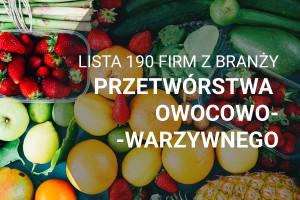 Lista 190 firm z branży przetwórstwa owocowo-warzywnego - edycja 2018