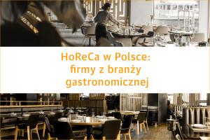 HoReCa w Polsce: największe firmy z branży gastronomicznej - edycja 2019